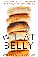 Cover image for Wheat belly : lose the wheat, lose the weight, and find your path back to health