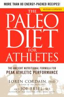 Cover image for The paleo diet for athletes : the ancient nutritional formula for peak athletic performance