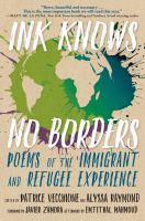 Cover image for Ink knows no borders : poems of the immigrant and refugee experience