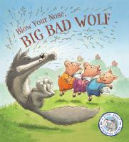 Cover image for Blow your nose, Big Bad Wolf : a story about spreading germs