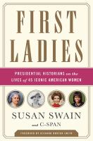 Cover image for First ladies : presidential historians on the lives of 45 iconic American women