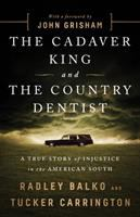 Cover image for The cadaver king and the country dentist : a true story of injustice in the American South