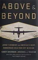 Cover image for Above & beyond : John F. Kennedy and America's most dangerous Cold War spy mission