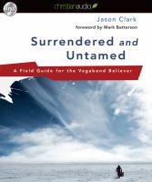Cover image for Surrendered and untamed [a field guide for the vagabond believer]