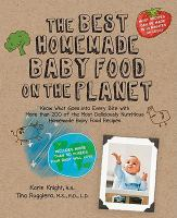 Cover image for The best homemade baby food on the planet know what goes into every bite with more than 200 of the most deliciously nutritious homemade baby food recipes