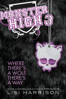 Cover image for Where there's a wolf, there's a way. bk. 3 [sound recording CD] : Monster High series