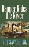 Imagen de portada para Danger rides the river a frontier story