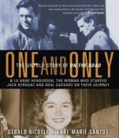 Cover image for One and only [the untold story of On the road and of Lu Anne Henderson, the woman who started Jack and Neal on their journey]