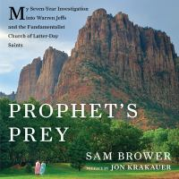 Cover image for Prophet's prey [my seven-year investigation into Warren Jeffs and the Fundamentalist Church of Latter-Day Saints]