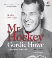 Imagen de portada para Mr. Hockey [sound recording CD] : [my story]