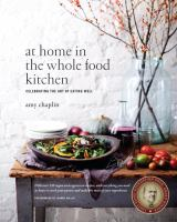 Cover image for At home in the whole food kitchen : celebrating the art of eating well