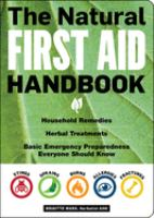 Imagen de portada para The natural first aid handbook : household remedies, herbal treatments, basic emergency preparedness everyone should know
