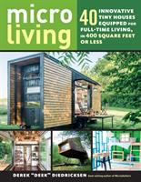 Cover image for Micro living : 40 innovative tiny houses equipped for full-time living, in 400 square feet or less