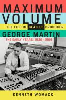 Cover image for Maximum volume : the life of Beatles producer George Martin, the early years, 1926-1966