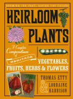 Cover image for Heirloom plants : a complete compendium of heritage vegetables, fruits, herbs & flowers