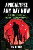 Cover image for Apocalypse any day now : deep underground with America's doomsday preppers