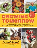 Cover image for Growing tomorrow : a farm-to-table journey in photos and recipes : behind the scenes with 18 extraordinary sustainable farmers who are changing the way we eat