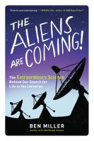 Cover image for The aliens are coming! : the extraordinary science behind our search for life in the universe
