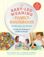 Cover image for The baby-led weaning family cookbook : your baby learns to eat solid foods, you enjoy the convenience of one meal for everyone
