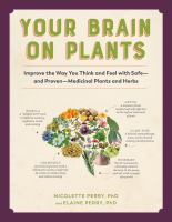 Cover image for Your brain on plants : improve the way you think and feel with safe--and proven--medicinal plants and herbs