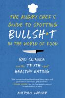 Cover image for The angry chef's guide to spotting bullsh*t in the world of food : bad science and the truth about healthy eating
