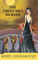 Cover image for The green mill murder Phryne Fisher Series, Book 5.