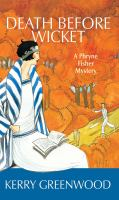 Cover image for Death before wicket Phryne Fisher Series, Book 10.