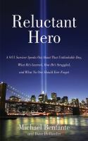 Imagen de portada para Reluctant hero : a 9/11 survivor speaks out about that unthinkable day, what he's learned, how he's struggled, and what no one should ever forget