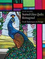 Imagen de portada para Allie Aller's stained glass quilts reimagined : fresh techniques & design.
