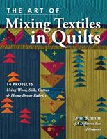 Cover image for The art of mixing textiles in quilts : 14 projects using wool, silk, cotton & home decor fabrics