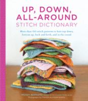 Cover image for Up, down, all-around stitch dictionary : more than 150 stitch patterns to knit top down, bottom up, back and forth, and in the round