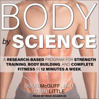 Cover image for Body by science a research based program for strength training, body building, and complete fitness in 12 minutes a week