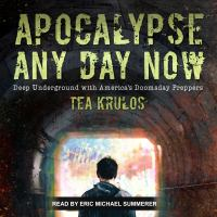 Cover image for Apocalypse any day now [sound recording CD] : deep underground with America's doomsday preppers