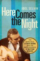 Cover image for Here comes the night The Dark Soul of Bert Berns and the Dirty Business of Rhythm and Blues.