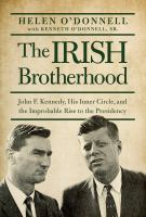 Cover image for The Irish brotherhood : John F. Kennedy, his inner circle, and the improbable rise to the presidency