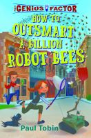 Cover image for How to outsmart a billion robot bees. bk. 2 : Genius factor series