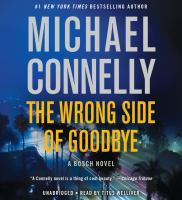 Imagen de portada para The wrong side of goodbye. bk. 19 [sound recording CD] : Harry Bosch series