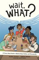Imagen de portada para Wait, what? [graphic novel] : a comic book guide to relationships, bodies, and growing up