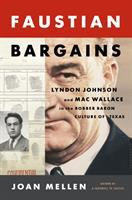 Cover image for Faustian bargains : Lyndon Johnson and Mac Wallace in the robber baron culture of Texas