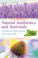 Cover image for Natural antibiotics and antivirals : 18 infection-fighting herbs and essential oils