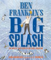 Imagen de portada para Ben Franklin's big splash : the mostly true story of his first invention