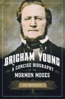 Imagen de portada para Brigham Young : a concise biography of the Mormon Moses