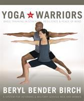 Cover image for Yoga for warriors : basic training in strength, resilience, and peace of mind : a system for veterans and military service men and women