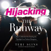 Cover image for Hijacking the runway how celebrities are stealing the spotlight from fashion designers