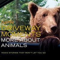 Cover image for NPR driveway moments. More about animals [sound recording CD] : radio stories that won't let you go.