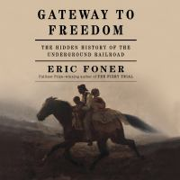 Cover image for Gateway to freedom the hidden history of the Underground Railroad