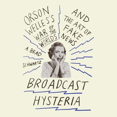 "Cover image for Broadcast hysteria Orson Welles' ""War of the worlds"" and the art of fake news"