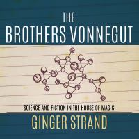 Cover image for The brothers Vonnegut science and fiction in the house of magic