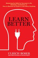 Cover image for Learn better : mastering the skills for success in life, business, school, or, how to become an expert in just about anything
