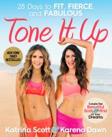 Cover image for Tone it up : 28 days to fit, fierce, and fabulous : create the beautiful body & mind of your dreams